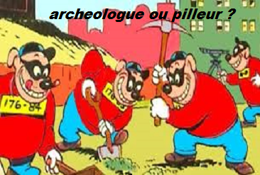 ARCHEOLOGUE ET PILLEUR